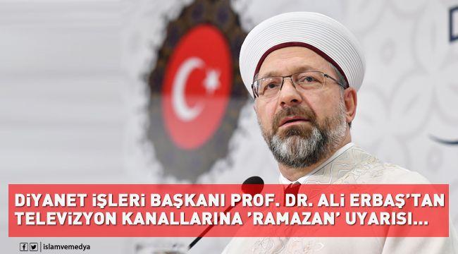 Diyanet İşleri Başkanı Erbaş'tan televizyon kanallarına 'Ramazan' uyarısı…