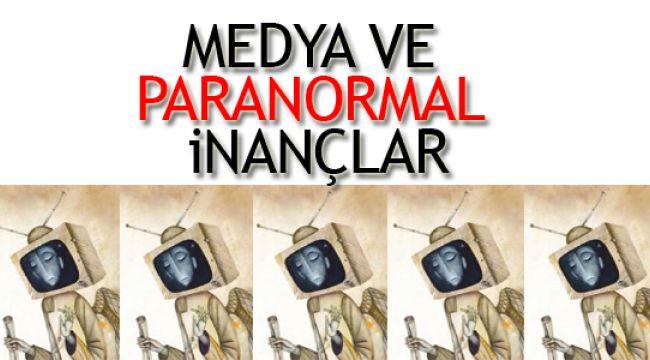 Medya paranormal inançlar üretiyor