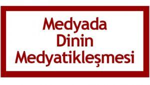 Medyada Dinin Medyatikleşmesi