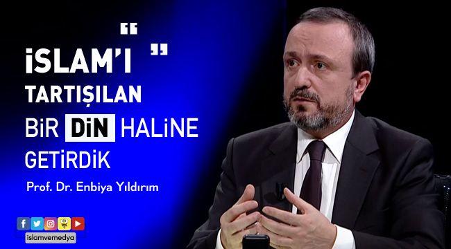 """""""İslam'ı tartışılan bir din haline getirdik"""""""