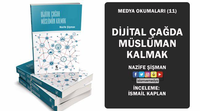 Medya Okumaları (13) Dijital Çağda Müslüman Kalmak - Nazife Şişman