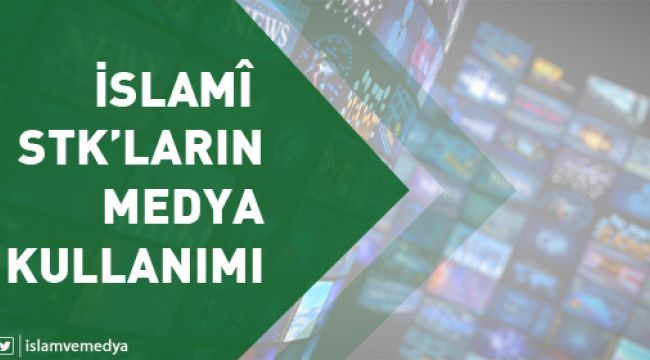 İslamî STK'ların Medya Kullanımı