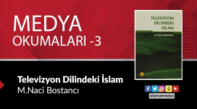 Medya Okumaları (3): Televizyon Dilindeki İslam - Naci Bostancı