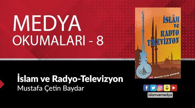 Medya Okumaları (8) : İslam ve Radyo Televizyon - Mustafa Çetin Baydar