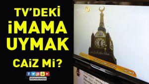 Televizyondaki İmama Uyarak Namaz Kılınır mı?