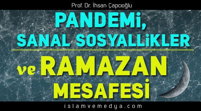 Pandemi, Sanal Sosyallikler ve Ramazan Mesafesi