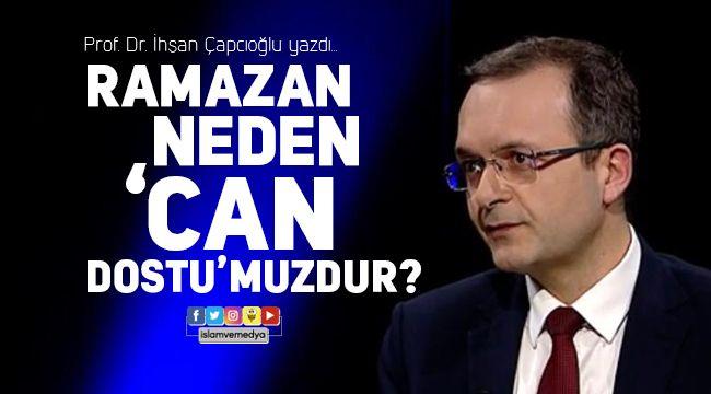Ramazan Neden 'Can Dostu'muzdur?