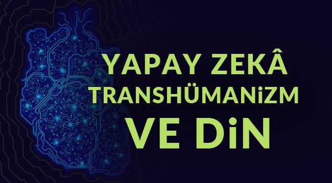 Yapay Zekâ, Transhümanizm ve Din