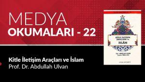 Medya Okumaları (22): Kitle İletişim Araçları ve İslam