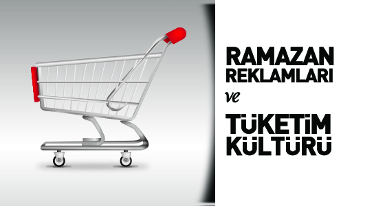 Ramazan Reklamları ve Tüketim Kültürü